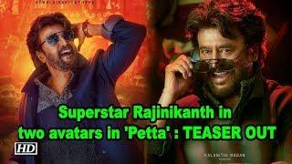 Superstar Rajinikanth in two avatars in 'Petta' : Teaser OUT - IANSLIVE