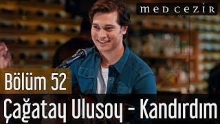 Medcezir 52. Son Bölüm Çağatay Ulusoy'dan Kandırdım Şarkısı
