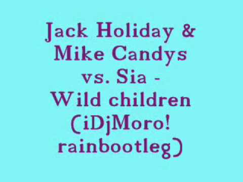 Jack Holiday & Mike Candys vs. Sia - Wild children (iDjMoro! rainbootleg)