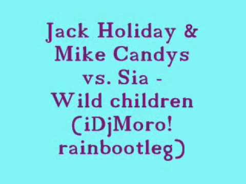 Jack Holiday & Mike Candys vs. Sia - Wild children (iDjMoro! rainbootleg)