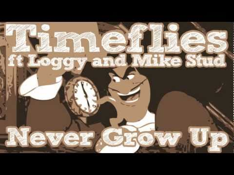 Never Grow Up - Timeflies ft Loggy and Mike Stud