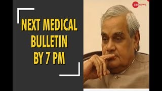 Atal Bihari Vajpayee: Next medical bulletin can be out by 7PM - ZEENEWS