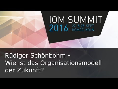 #ioms16 Rüdiger Schönbohm - Wie ist das Organisationsmodell der Zukunft?