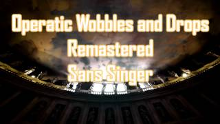 Royalty Free Operatic Wobbles and Drops Remastered Sans Singer:Operatic Wobbles and Drops Remastered Sans Singer
