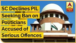 SC Declines PIL Demanding Ban on Politicians Accused of Serious Offences - ABPNEWSTV