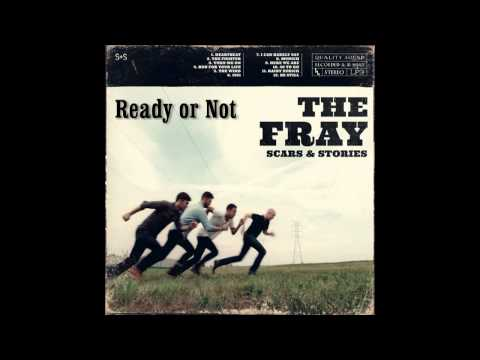 Ready or Not - The Fray(Scars and Stories)