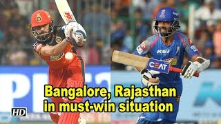 IPL 2018 | Bangalore, Rajasthan in must-win situation - IANSINDIA