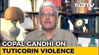 Ex-Governor Gopalkrishna Gandhi To NDTV On Tuticorin Killings - NDTV