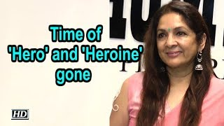 Time of 'Hero' and 'Heroine' gone : Neena Gupta - IANSLIVE