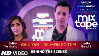 Making Of Galliyan/Dil Mein Ho Tum | Jonita Gandhi & Salim Merchant | T-Series MixTape  Season 2 - TSERIES