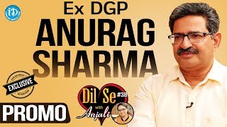 Ex DGP Anurag Sharma Exclusive Interview - Promo || Dil Se With Anjali #38 - IDREAMMOVIES