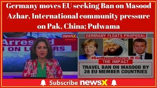 Germany moves EU seeking ban on Masood Azhar, International community pressure on Pak,China; Pulwama - NEWSXLIVE