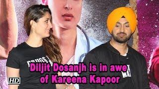 Diljit Dosanjh is in awe of actress  Kareena Kapoor Khan - IANSLIVE