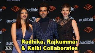 Radhika, Rajkummar & Kalki Collaborates for a Unique Project - IANSLIVE
