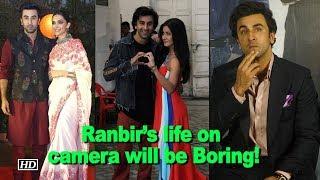 Ranbir's life on camera will be Boring! - IANSINDIA