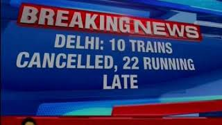 Delhi: 22 trains arriving late, 3 rescheduled & 10 cancelled due to low visibility - NEWSXLIVE