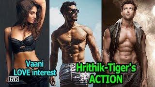 Hrithik-Tiger's ACTION next, Vaani the LOVE interest - IANSLIVE