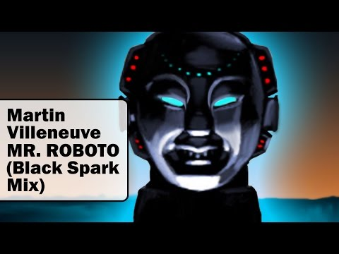 Mr. Roboto (Black Spark Mix) - Martin Villeneuve, Black Spark