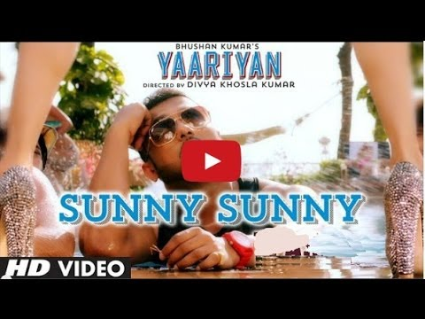 SUNNY SUNNY SONG - YAARIYAN | YO YO HONEY SINGH