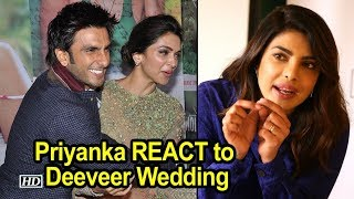 Priyanka's filmy REACTION to Ranveer-Deepika Wedding - IANSLIVE