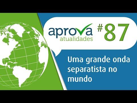 Aprova Atualidades 87 – Uma grande onda separatista no mundo