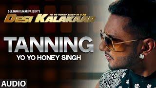 "OFFICIAL: ""Tanning"" Full AUDIO Song   Yo Yo Honey Singh   Desi Kalakaar, Honey Singh New Songs 2014 - TSERIES"