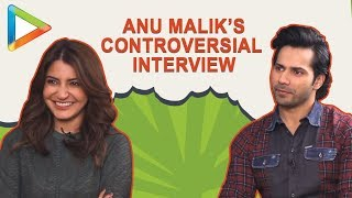 Varun & Anushka talk about Anu Malik's CONTROVERSIAL interview with Faridoon Shahryar - HUNGAMA