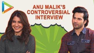 Varun & Anushka talk about Anu Malik's CONTROVERSIAL interview with Faridoon Shahryar - HUNGAMA