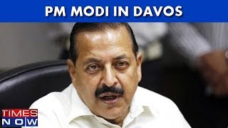 PM In Davos: There Is Tremendous Amount Of Hope For India, Says Jitendra Singh, MoS PMO - TIMESNOWONLINE