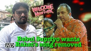 Babul Supriyo wants Rahat's song removed | Welcome To New York - BOLLYWOODCOUNTRY