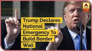 Trump Declares National Emergency To Build Border Wall - ABPNEWSTV