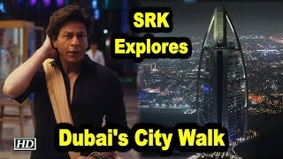 SRK explores Dubai's City Walk - IANSLIVE