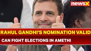 Rahul Gandhi's Nomination is Valid, Supreme Court; can fight elections in Amethi - NEWSXLIVE
