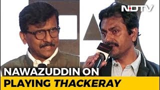 Nawazuddin Siddiqui & Sanjay Raut Detail Pressures & Objections Against 'Thackeray' - NDTV