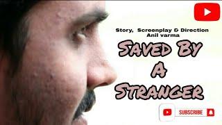 Saved By A Stranger||A Telugu Short Film By Anil Varma - YOUTUBE