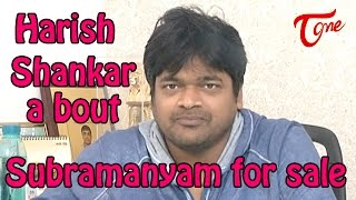 Harish Shankar  about  Subrahmanyam For Sale Movie - TELUGUONE