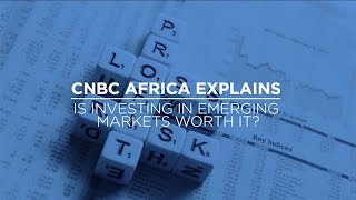 Is investing in emerging markets worth it? - CNBC Africa explains - ABNDIGITAL