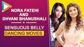 Nora Fatehi & Dhvani Bhanushali's SENSUOUS BELLY DANCING moves on Dilbar - HUNGAMA