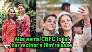 Alia wants CBFC to let her mother's film release - IANSLIVE