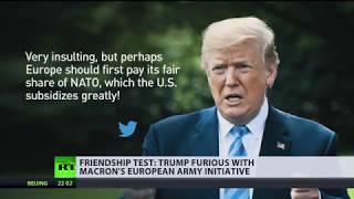 Friendship Test: Trump furious with Macron's EU army initiative - RUSSIATODAY