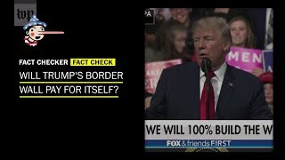 Fact Check: Does President Trump's border wall pay for itself? - WASHINGTONPOST