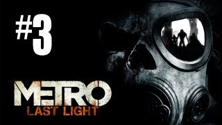 Metro Last Light Gameplay Walkthrough - Part 3 - SAVE OUR FRIEND!! (Xbox 360/PS3/PC HD)