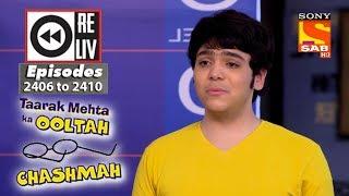 Weekly Reliv - Taarak Mehta Ka Ooltah Chashmah - 19th Feb to 23rd Feb 2018 - Episode 2406 to 2410 - SABTV
