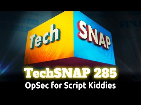 OpSec for Script Kiddies | TechSNAP 285