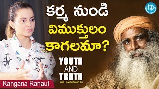 How To Break Karma? - Kangana Ranaut || Youth And Truth || Unplug With Sadhguru - IDREAMMOVIES