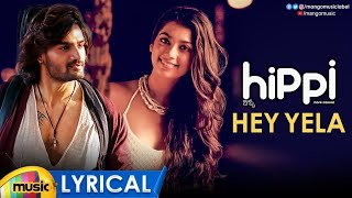 Hippi Movie Songs | Hey Yela Full Song Lyrical | Kartikeya | Digangana | Blaaze | Nivas K Prasanna - MANGOMUSIC