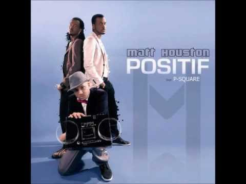 Matt Houston-Positif (ft.P.Square)
