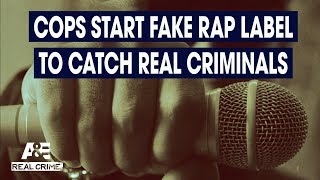 Real Crime: Cops Create Fake Rap Label to Catch Real Criminals | A&E - AETV