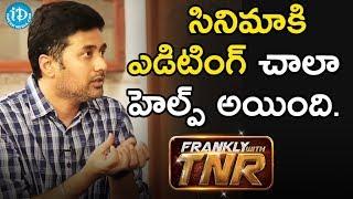 సినిమాకి ఎడిటింగ్ చాలా  హెల్ప్ అయింది - Rahul Ravindran || Frankly With TNR - IDREAMMOVIES