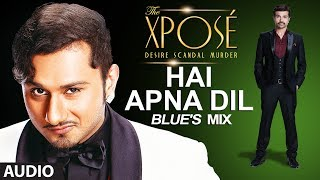 The Xposé | Hai Apna Dil (Blue's Mix) | Himesh Reshammiya | Yo Yo Honey Singh - TSERIES